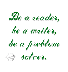 Be a reader, be a writer, be a problem solver. | SlogansMotto.com